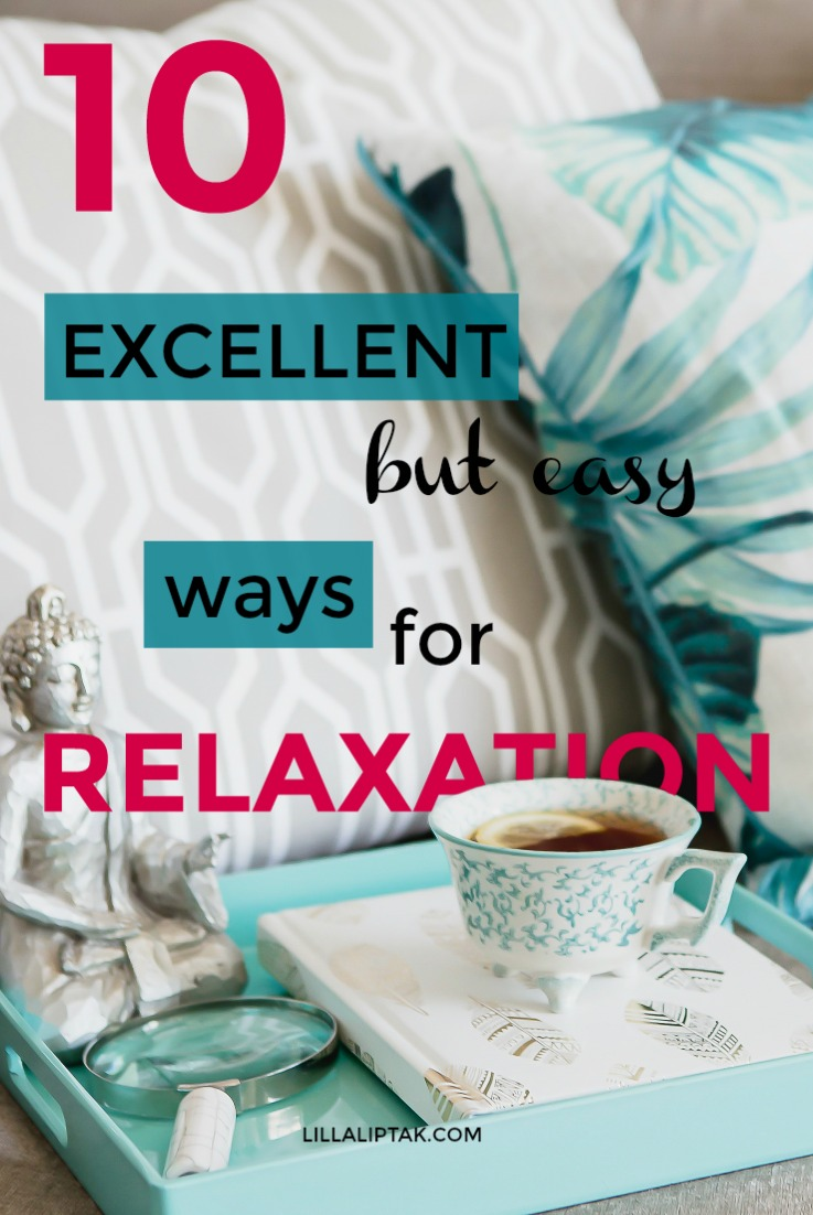 Learn about 10 easy ways to relax via lillaliptak.com #relaxation #mindfulness #stressrelief #mindfullife #balance #lillaliptak