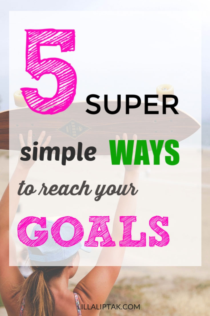 Use these 5 tips to reach your goals with ease via lillaliptak.com #goals #goalsetting #dreamlife #realizedreams #reachyourgoals #lifehack #success #lillaliptak