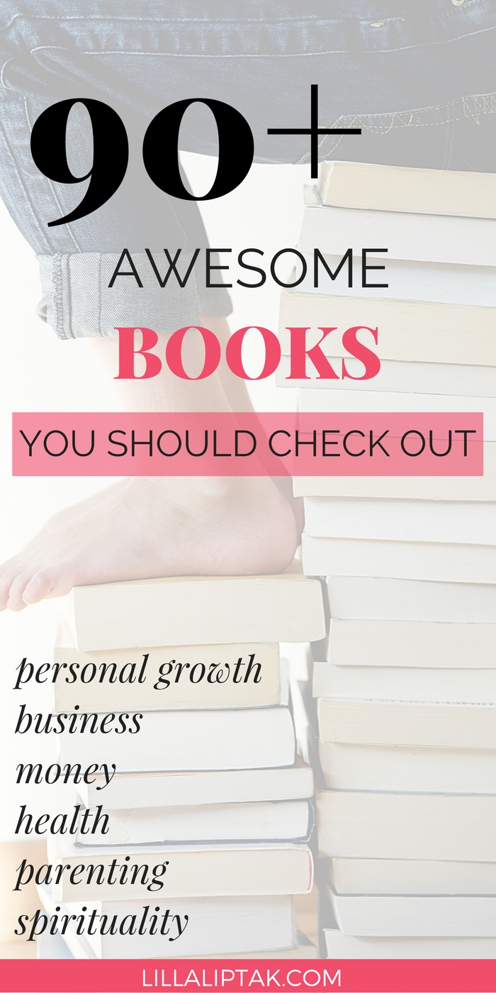 Looking for new book inspirations? Check out this booklist with 90+ awesome books – personal growth, business, money, health, parenting, spirituality! via lillaliptak.com