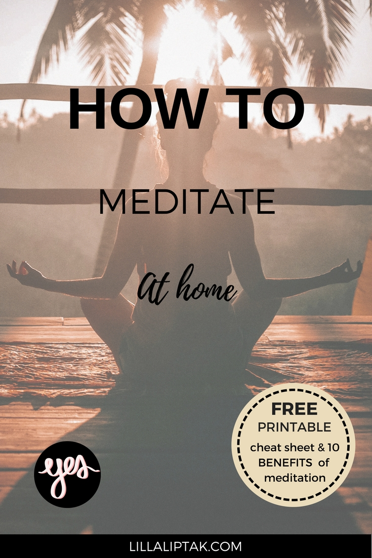 How to meditate at home? Follow these 5 easy steps and experience instant relaxation. Get the benefits of meditation and create a healthy, balanced life! via lillaliptak.com