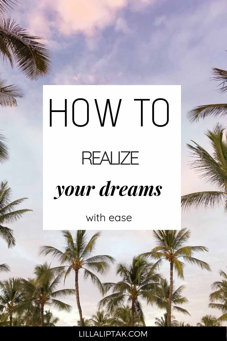 Learn how to realize your dreams with ease by using this simple 5 step method via lillaliptak.com #dreamlife #lillaliptak