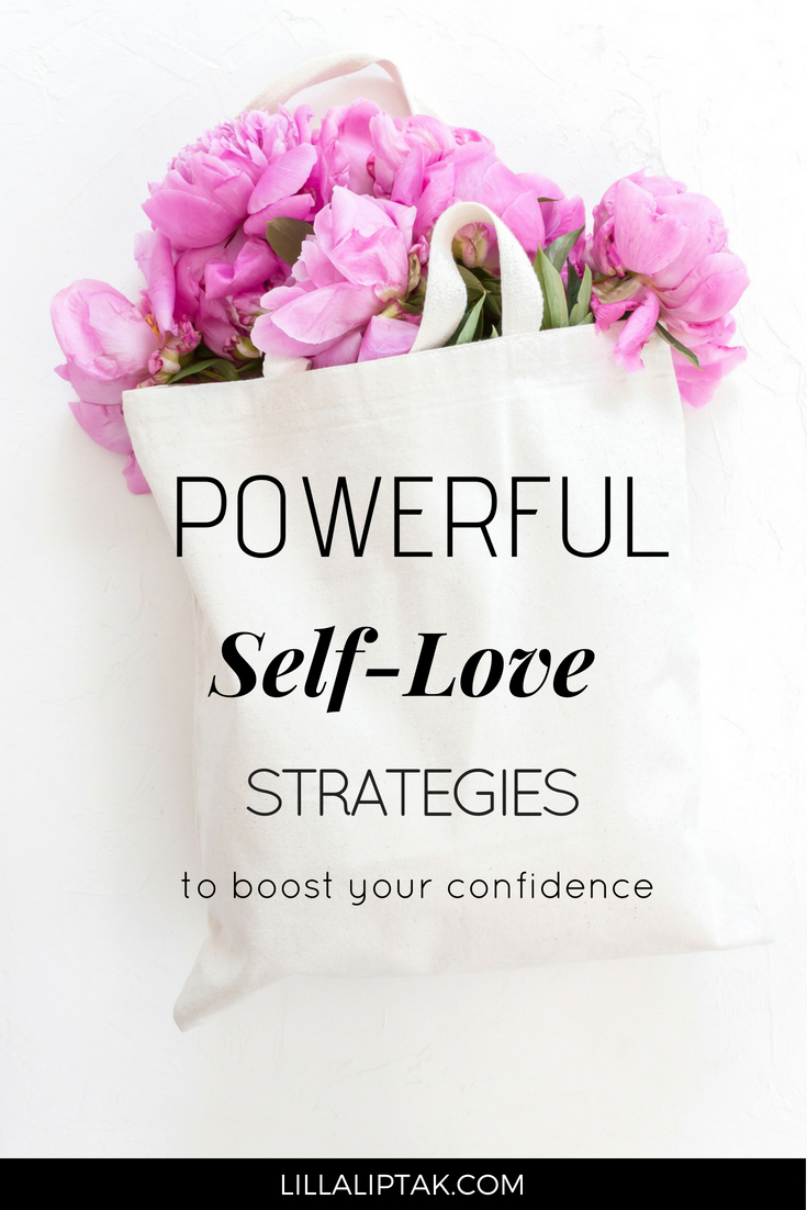 Do you want to know what self love is, why self love is important and how to cultivate self love? Learn 4 powerful self love strategies to boost your confidence via lillaliptak.com #selflove #selfcare #selfconfidence #love #loveyourself #personaldevelopment #happy #happiness #happylife #lillaliptak