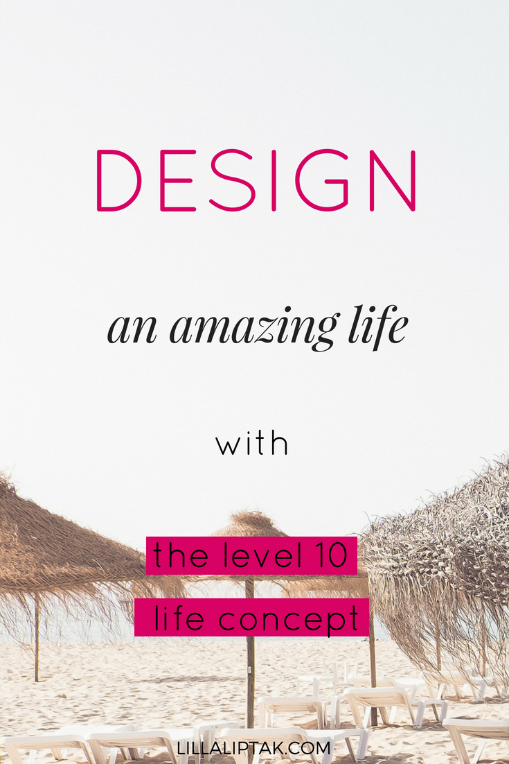 Design an amazing life with the level 10 life concept. I show you step by step how you can make your personal life assessment as a basis for creating your dream life and to reach your goals with ease! via lillaliptak.com #lifegoals #happiness #happy #goals #bulletjournal #lillaliptak