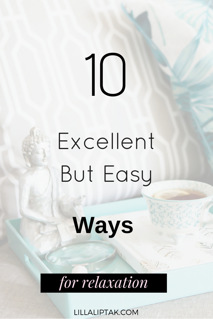 Read the 10 excellent but easy ways for relaxation via lillaliptak.com and create a happy, balanced life! #happiness #mindfulness #balance #relaxation #worklifebalance #lifehacks #lillaliptak