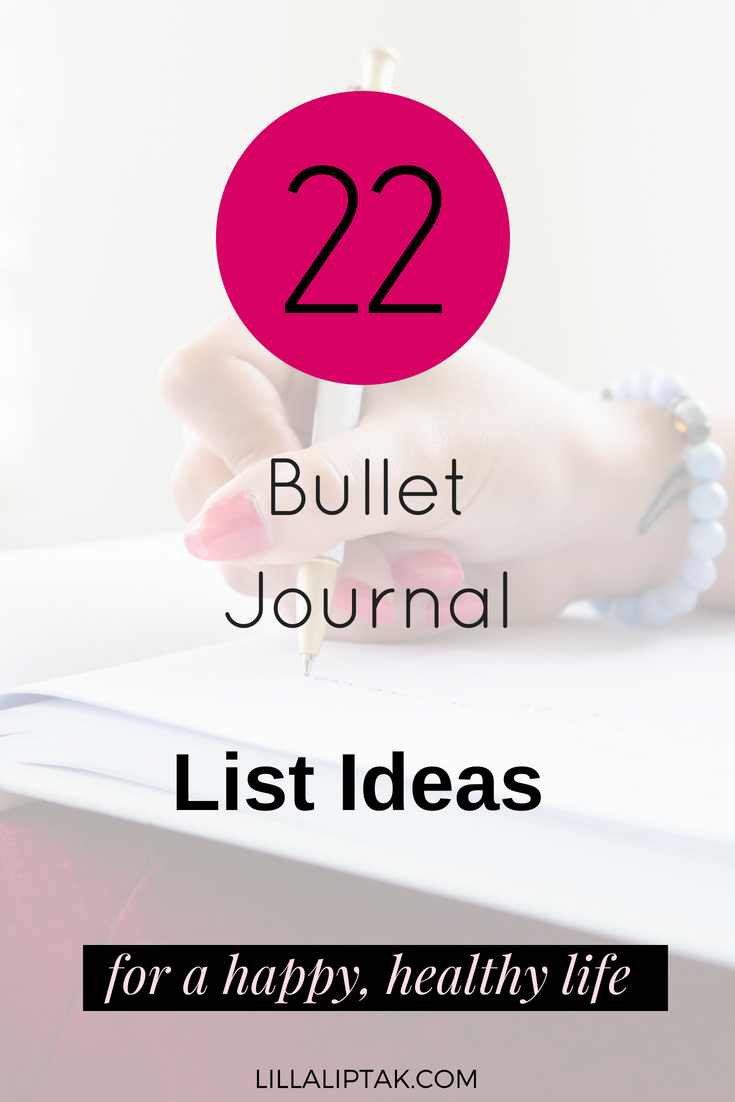 Wondering how you can create a happier, healthier life using a bullet journal? Read the 22 bullet journal list ideas to design a happy, healthy, conscious life you love! via lillaliptak.com #happiness #health #bulletjournaling #bujoinspire