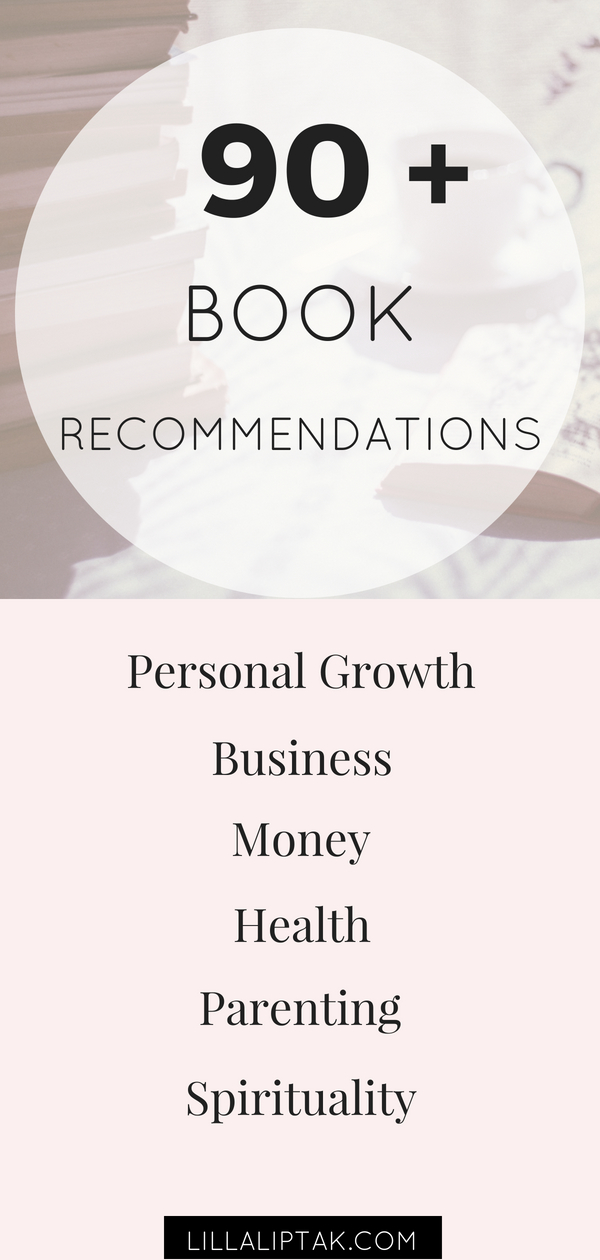 Looking for new book inspirations? Check out this booklist with 90+ awesome books to read – book recommendations for personal growth, business, money, health, parenting, spirituality! via lillaliptak.com
