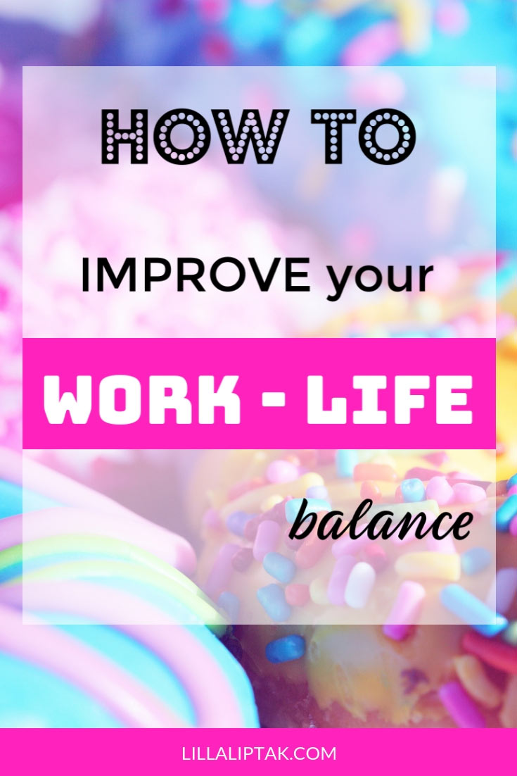 5 easy tips you can use to improve your work life balance via lillaliptak.com #worklifebalance #balance #happylife #happiness #lifehacks #lillaliptak