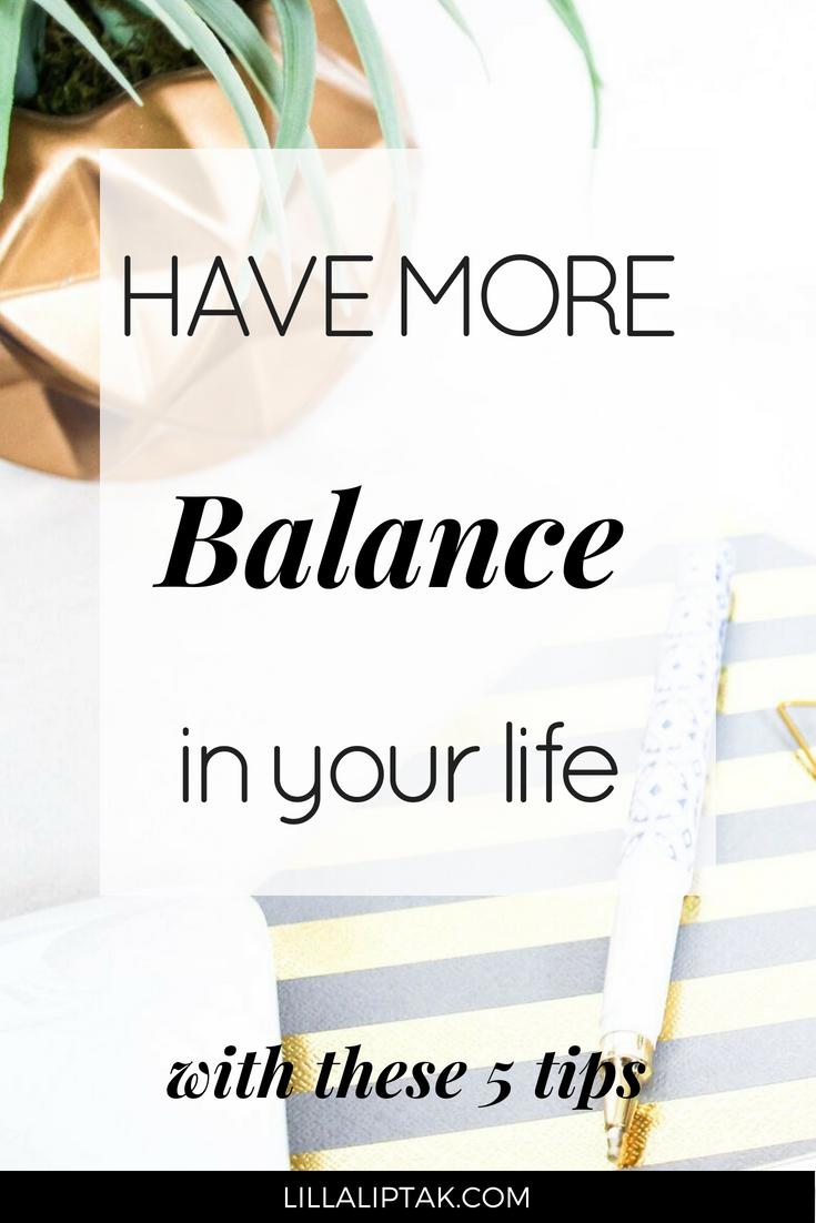 Improve the quality of your life with these 5 awesome tips and live a happy, healthy, conscious life! via lillaliptak.com #balance #worklife #happy #happiness #heallth #mindfulness #lillaliptak