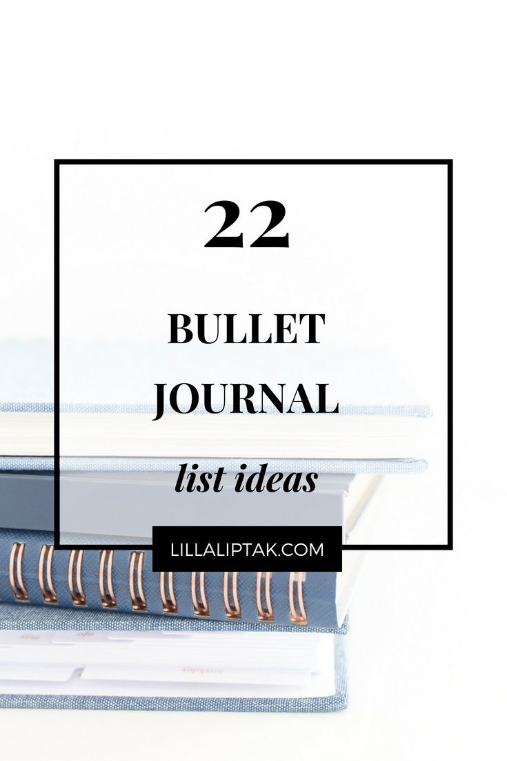 Get the 22 bullet journal list ideas via lillaliptak.com and design your life #bulletjournalideas #bulletjournal #planning #planner #bujo #designyourlife #lillaliptak