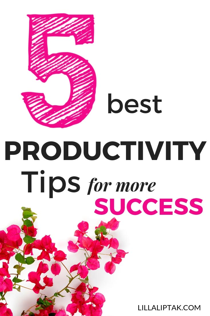 Use these 5 tips and improve your productivity via lillaliptak.com #productivity #productivitytips #productivityhacks #lillaliptak