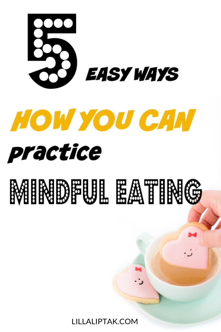 Practice mindful eating with these 5 easy tips via lillaliptak.com #mindfulness #mindfulliving #mindfullife #mindfuleating #lillaliptak