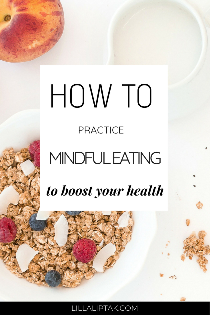 Learn how to practice mindful eating and boost your health via lillaliptak.com #health #healthyeating #healthyliving #mindfulness #mindful #mindfuleating #selfcare #selflove #lillaliptak