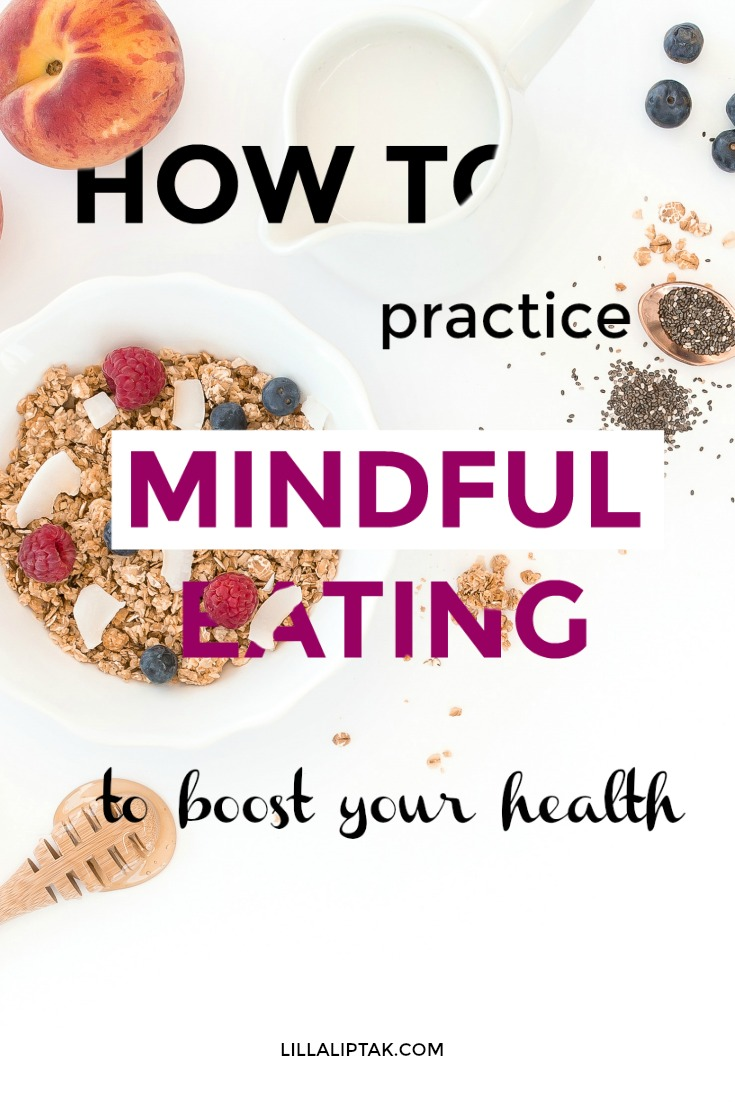 Learn how to practice mindful eating to boost your health via lillaliptak.com #health #healthylifestyle #mindfulness #mindfuleating #lillaliptak