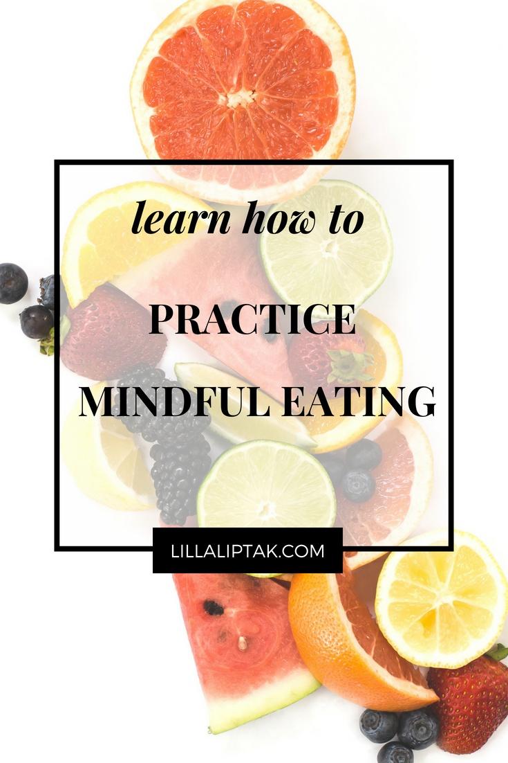 Implement mindfulness into your daily life via lillaliptak.com #designyourlife #mindfulness #mindfuleating #lillaliptak