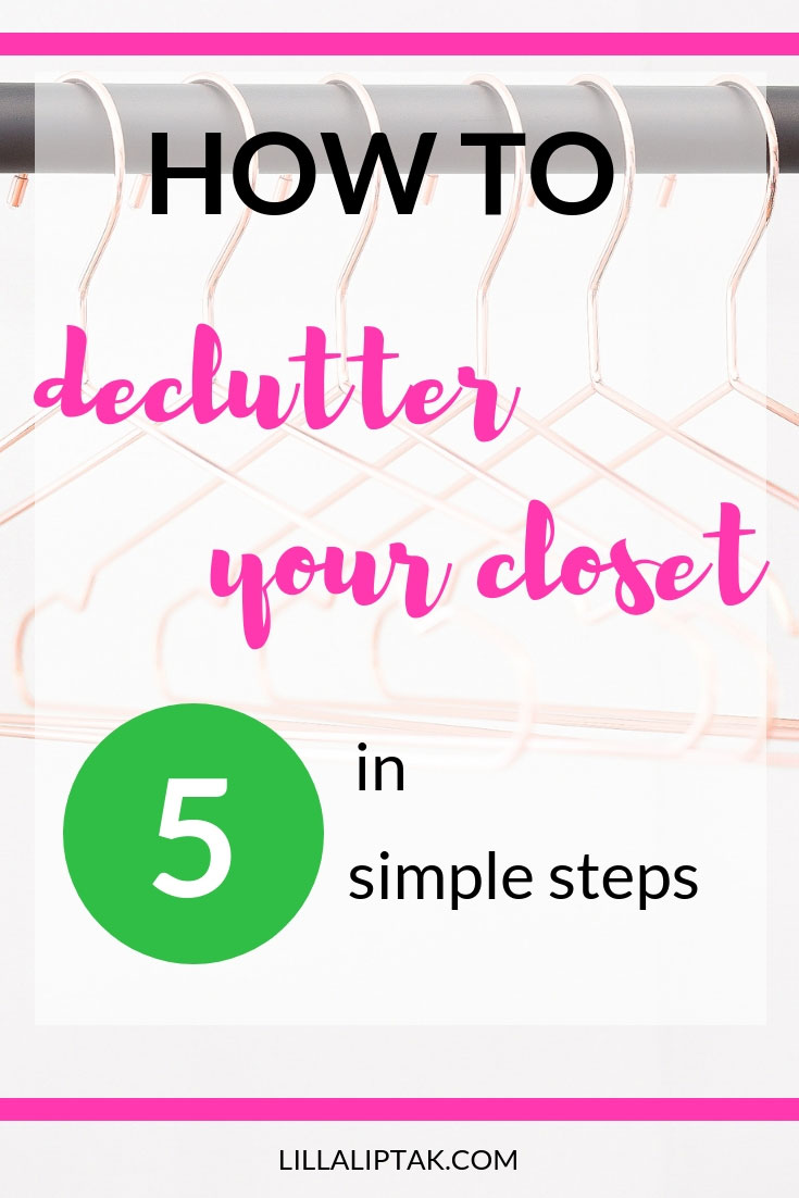 Declutter your closet in 5 simple steps via lillaliptak.com #declutter #clutter #clutterfree #clutterfreehome #declutteringtips #lillaliptak