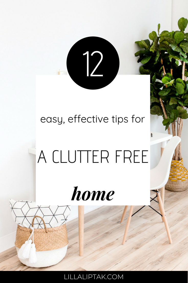 Get the 12 easy, effective tips for a clutter free life via lillaliptak.com #clutterfreehome #clutterorganization #clutter #declutter #declutterandorganize #minimalism #minimalismlifestyle #lifehacks #lillaliptak