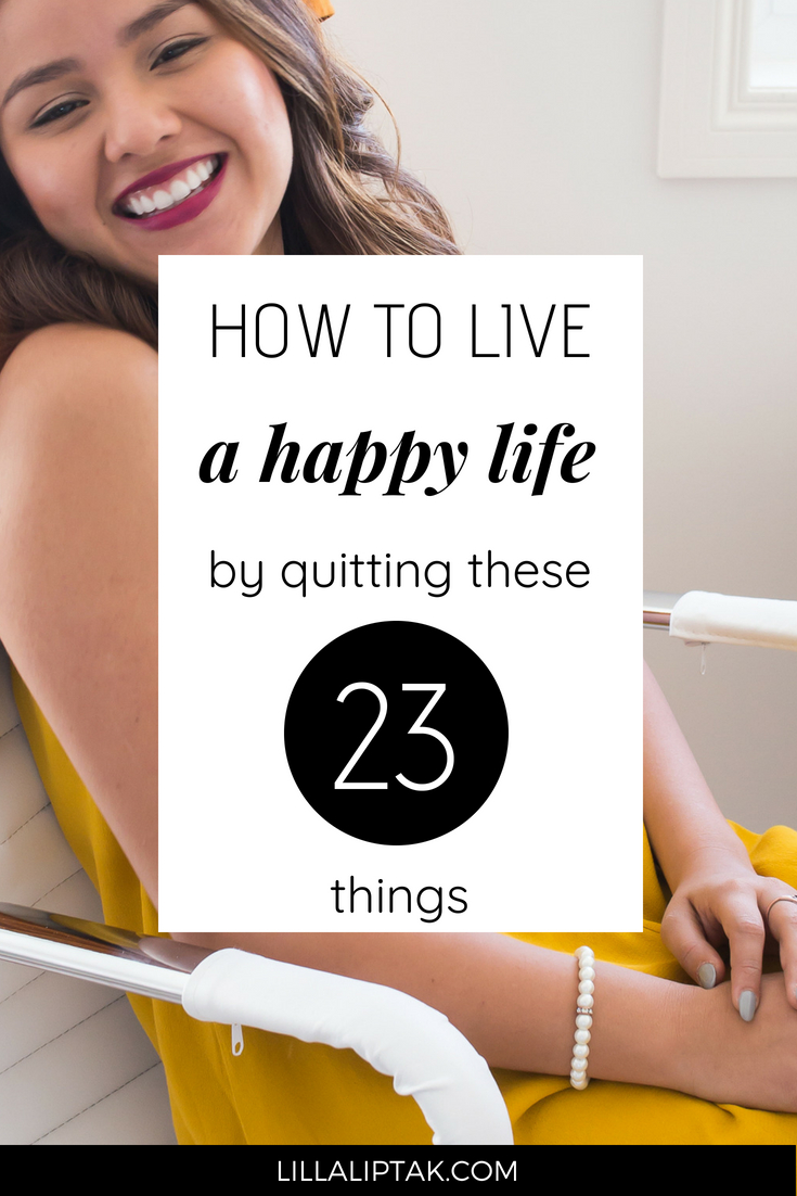 Learn which things to quit for a happpier life via lillaliptak.com! #happiness #happy #happylife #fulfilledlife #lifehacks #habits #habitstoquit #mindfulness #mindfullife #lillaliptak