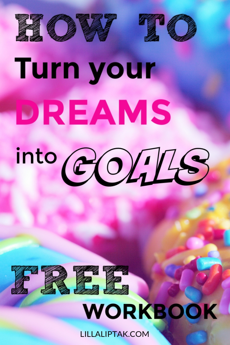 Download this free workbook and start turning your dreams into reality via lillaliptak.com #goalsetting #workbook #printable #freebie #designyourlife #lillaliptak