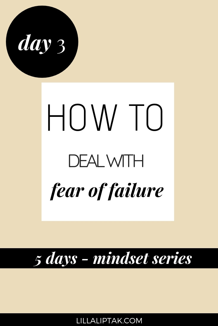 Check out the 5 days mindset series and learn how to deal with the fear of failure to create a fulfilling life and business via lillaliptak.com #fearoffailure #lillaliptak