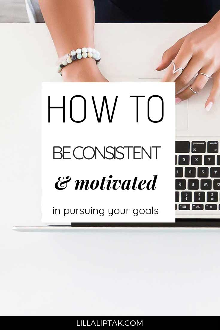 Struggling with consistency? Apply these 4 strategies and get back your motivation to tackle your goals via lillaliptak.com #motivation #consistent