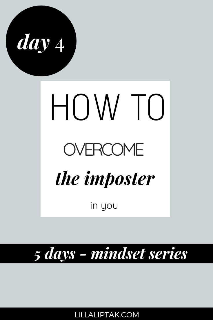 Check out the 5 days mindset series and learn how to deal with the imposter syndrome to create a fulfilling life and business via lillaliptak.com #imposter #lillaliptak