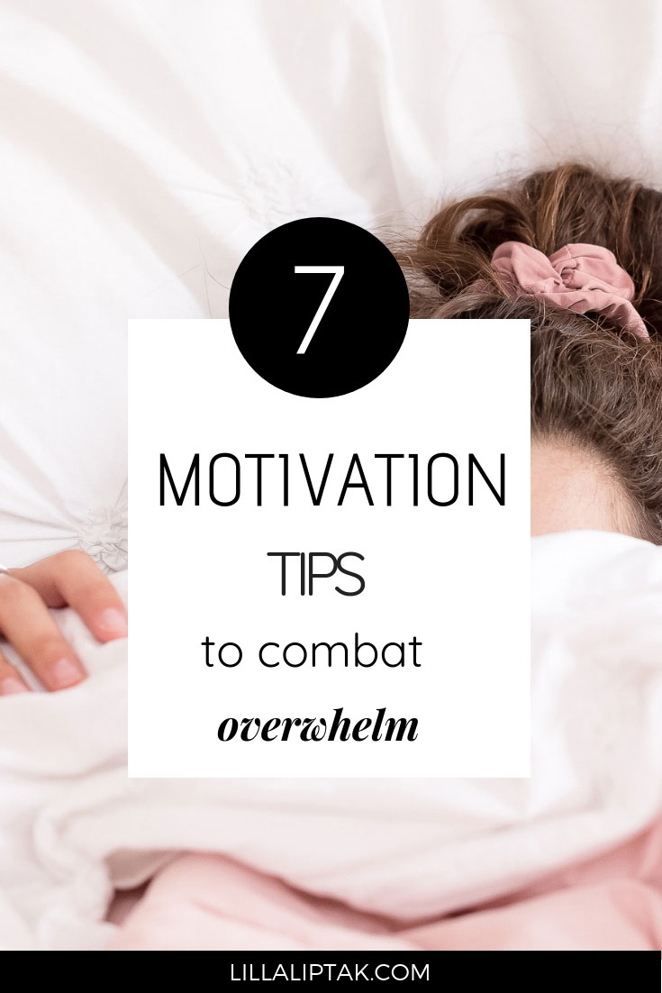 Read the 7 motivation tips to combat overwhelm via lillaliptak.com #motivationtips #motivation #mindset #success #entrepreneur #personaldevelopment #lillaliptak