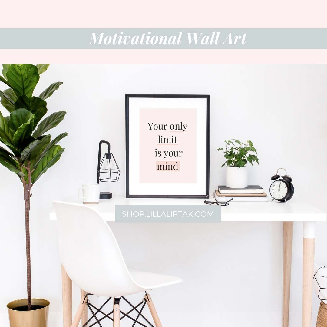 Your only limit is your mind motivational quotes. Get this motivational wall art as daily empowerment via lillaliptak.com #motivationalquotes #lillaliptak