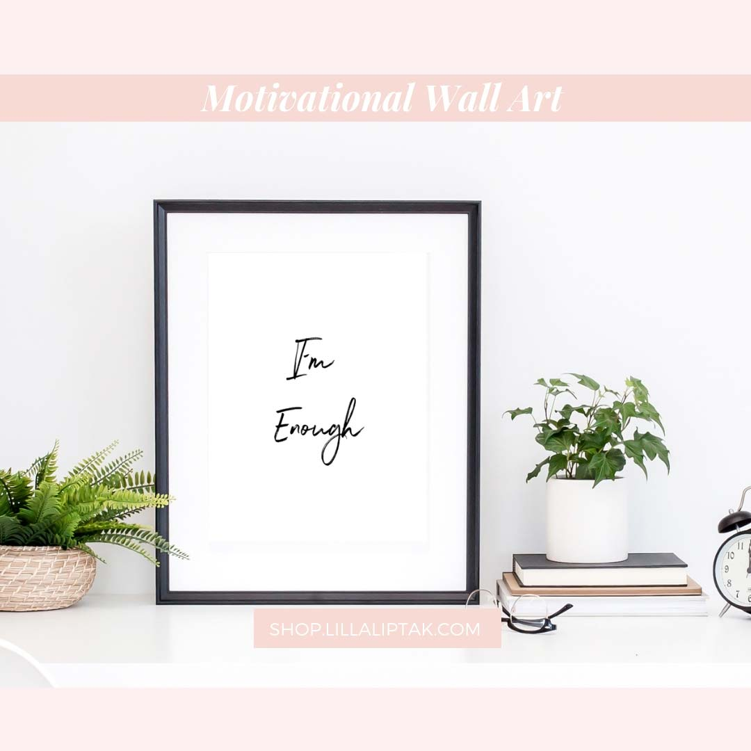 I`m enough motivational quotes. Get this motivational wall art as daily empowerment via lillaliptak.com #motivationalquotes #lillaliptak