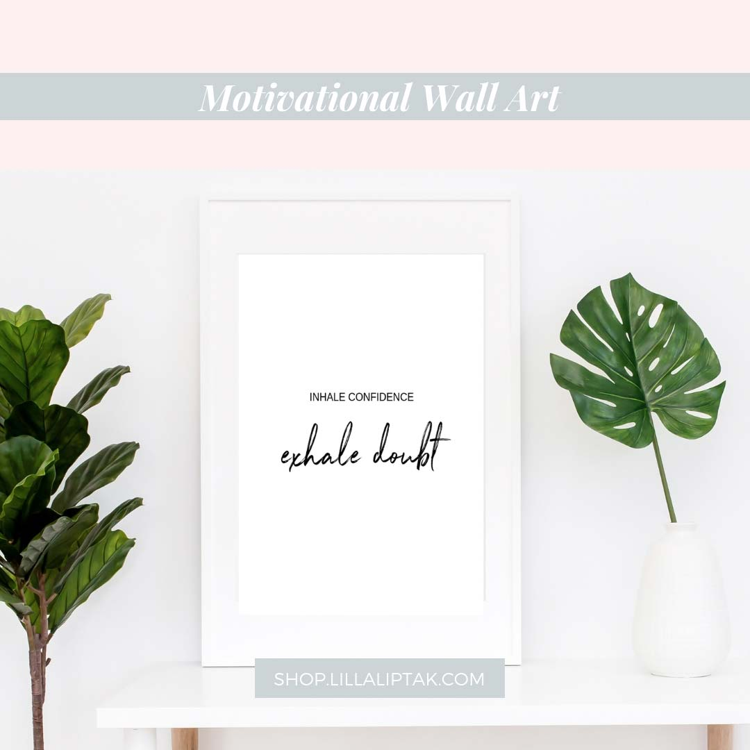 Inhale confidence exhale doubt motivational quotes. Get this motivational wall art as daily empowerment via lillaliptak.com #motivationalquotes #lillaliptak