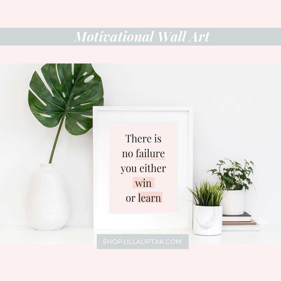 There is no failure you either win or learn motivational quotes. Get this motivational wall art as daily empowerment via lillaliptak.com #motivationalquotes #lillaliptak