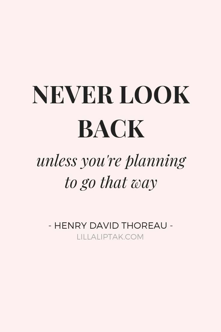 Learn how to create a successful life and business via lillaliptak.com and don't forget: NEVER LOOK BACK UNLESS YOU'RE PLANNING TO GO THAT WAY by Henry David Thoreau #motivationalsuccessquotes #successmindset #successquotesbusiness #lillaliptak