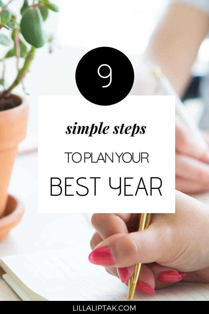 Follow these 9 simple steps and learn how to plan your best year via lillaliptak.com #planlife #planyear #howtoplanbestyear #lillaliptak