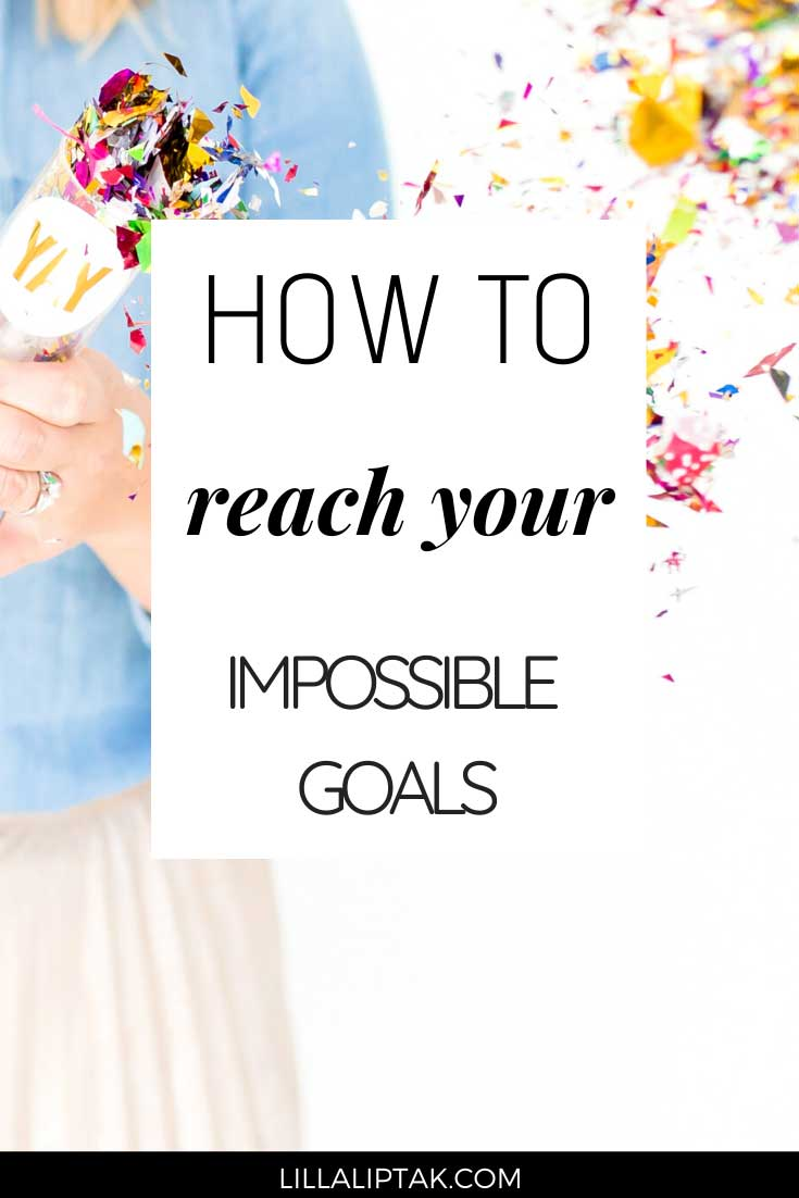 Learn what impossible goals are, why you should set impossible goals for your life and business and how to reach your impossible goals via lillaliptak.com #impossiblegoals #setimpossiblegoals #whengoalsseemimpossible #goalsfor2020