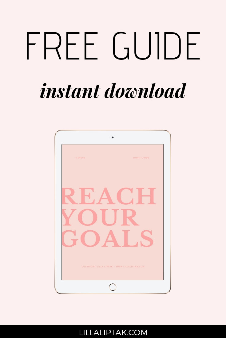 Reach your goals free guide. The only guide you need to reach your life and business goals via lillaliptak.com #reachyourgoals #goals #successfulentrepreneur #lillaliptak