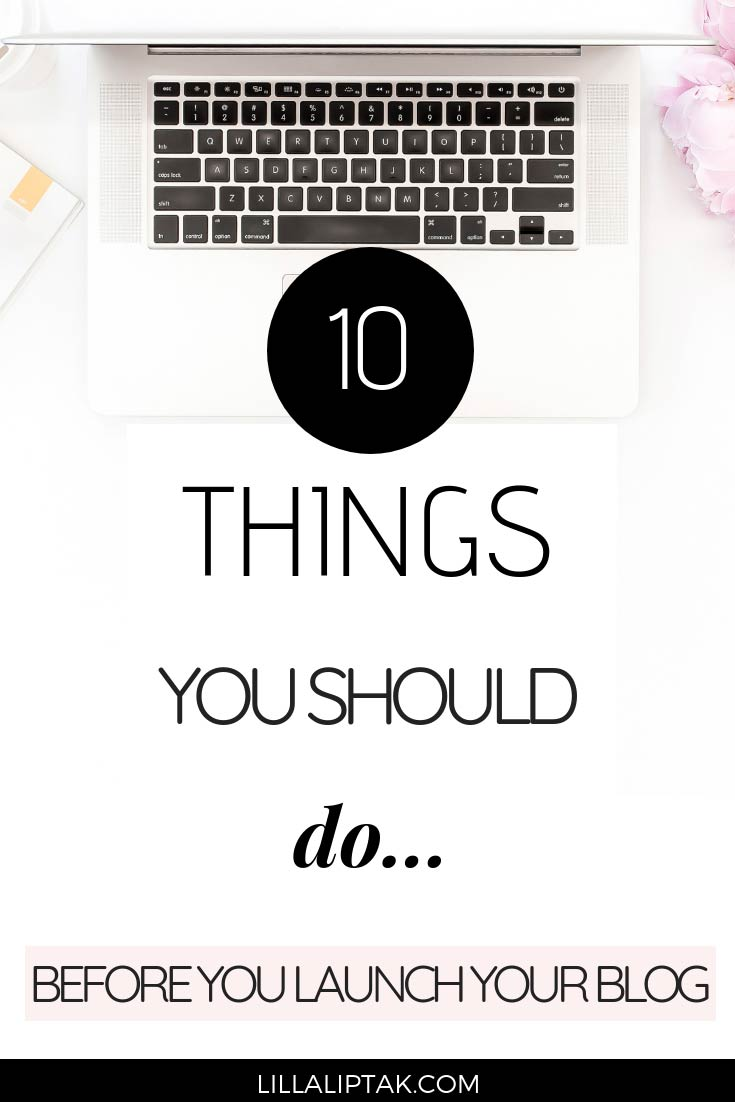 Learn about 10 important steps you should do before you start your blog via lillaliptak.com #startingablog #startingabusiness #startablog #lillaliptak