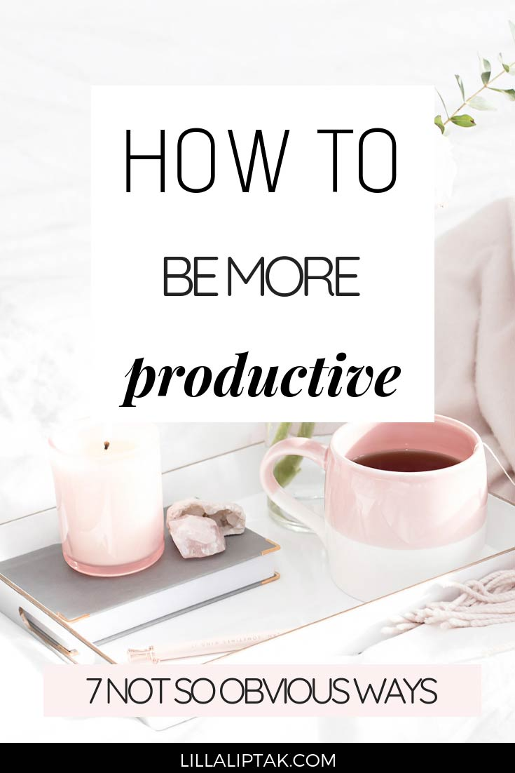 Learn about 7 not so obvious ways to increase your productivity via lillaliptak.com #lillaliptak #productivitytips #success #entrepreneur