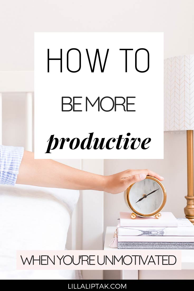 Learn how to be more productive when you're unmotivated via lillaliptak.com #productivitytips #getstuffdone #howtobeproductive #productivitymotivation #lillaliptak