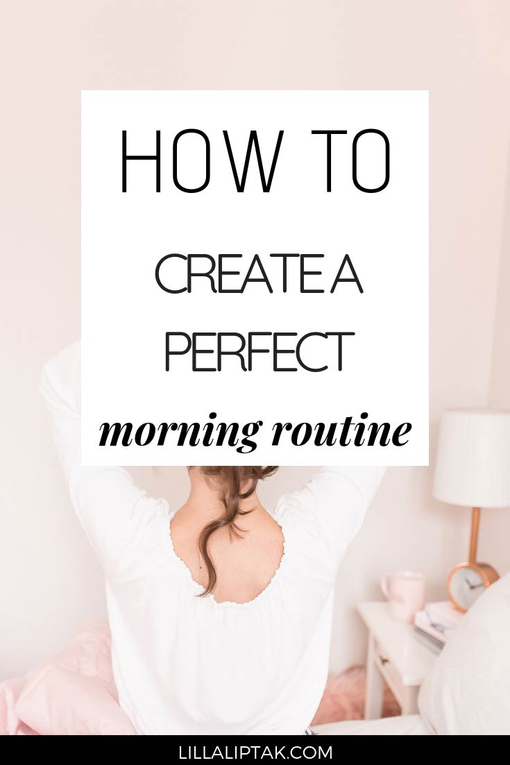 Learn how to create a perfect morning routine via lillaliptak.com Busy mom and busy entrepreneur approved! #morningroutine #worklifebalance #intentionalliving #lillaliptak