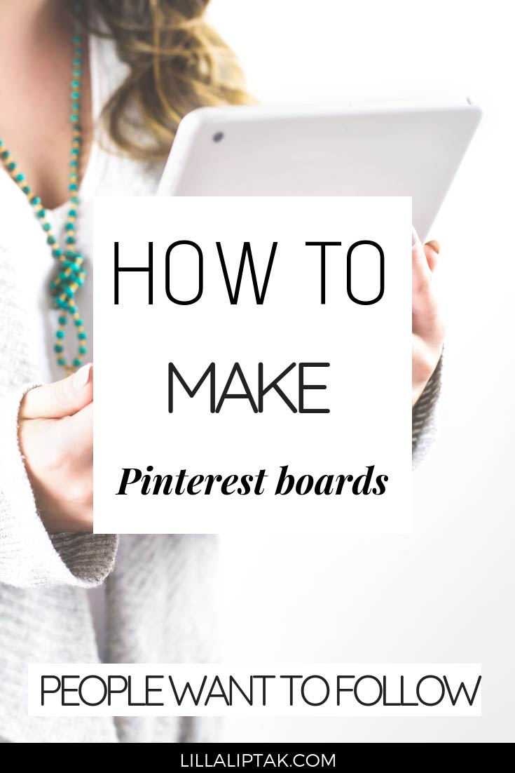 Learn how to set up Pinterest boards the right way people want to follow via lillaliptak.com #pinterestips #bloggingforbeginners #pinterestmarketing #bloggingtips #lillaliptak