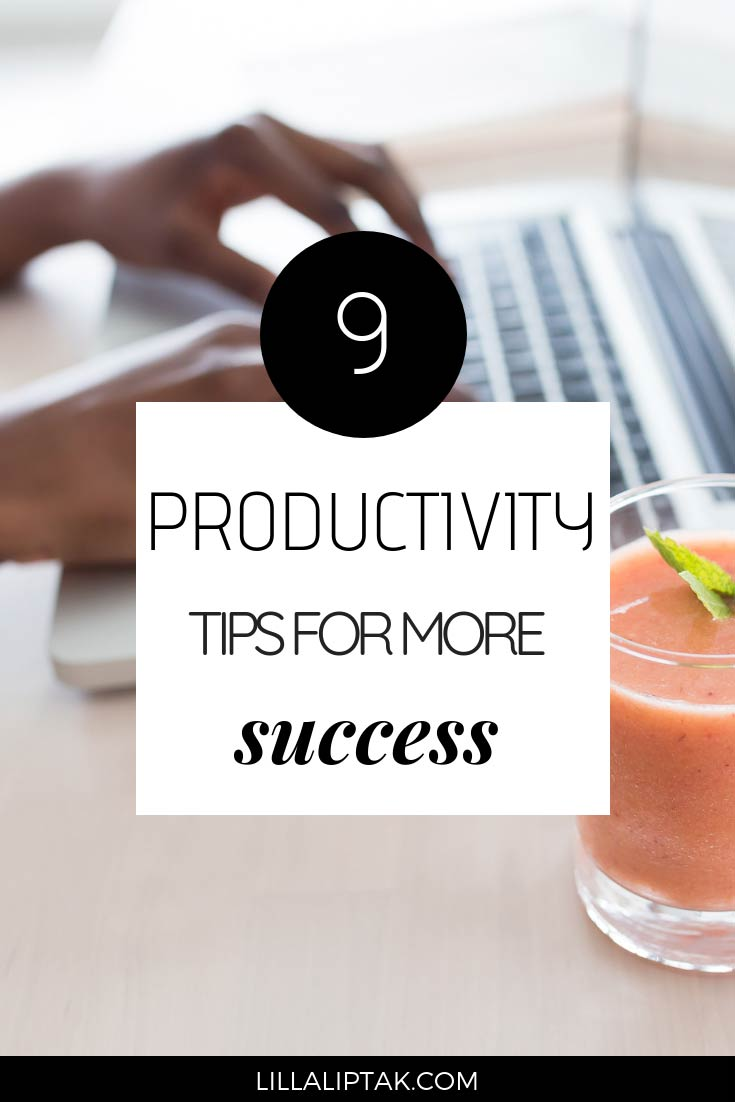 Learn about 9 ultimate productivity tips for more success via lillaliptak.com #productivitytips #timemanagement #entrepreneurmindset #lillaliptak