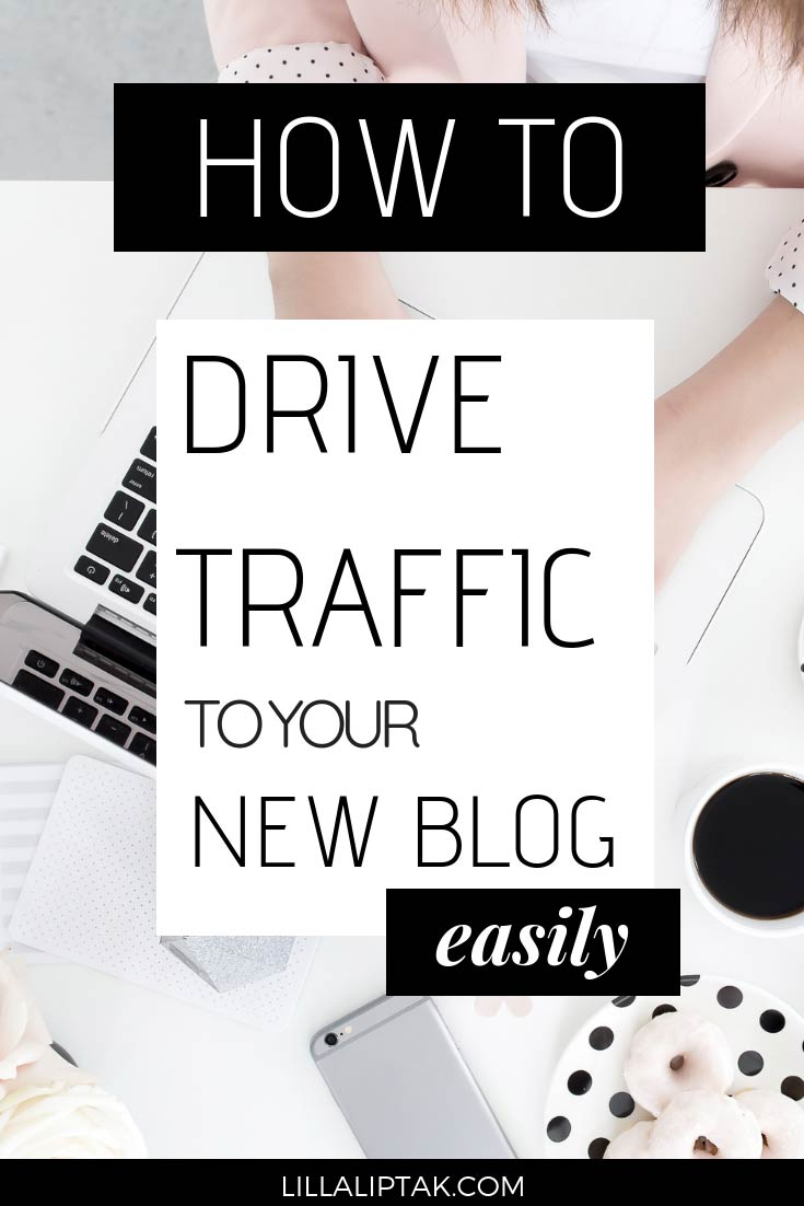 Learn about 11 ways to drive traffic to your new blog easily via lillaliptak.com #bloggingforbeginners #growblogtraffic #howtogetblogtraffic #blogtrafficonlinebusiness #lillaliptak
