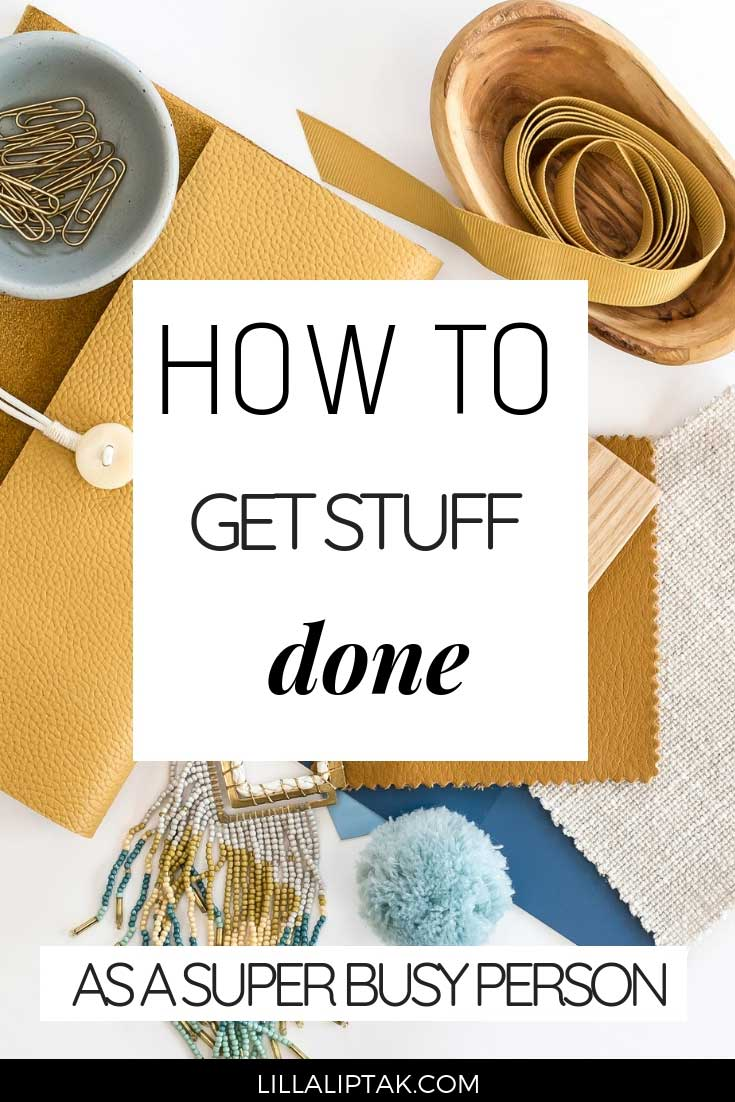 Learn how to get stuff done as a busy mom or online entrepreneur with ease via lillaliptak.com #howtogetstuffdone #productivitytips #lifehacks #lillaliptak