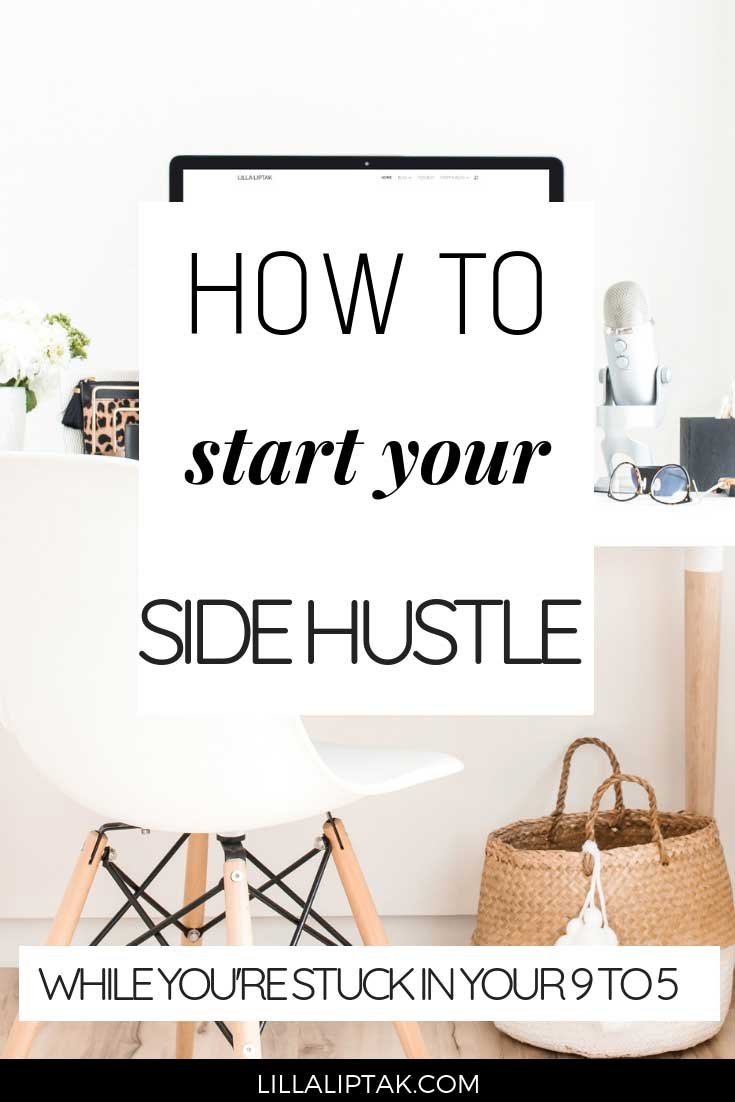 Learn how to start a side hustle while you are stuck in your 9 to 5 and build your soul-based online business from scratch via lillaliptak.com #sidehustle #howtostartablog #onlinebusinesstips #lillaliptak