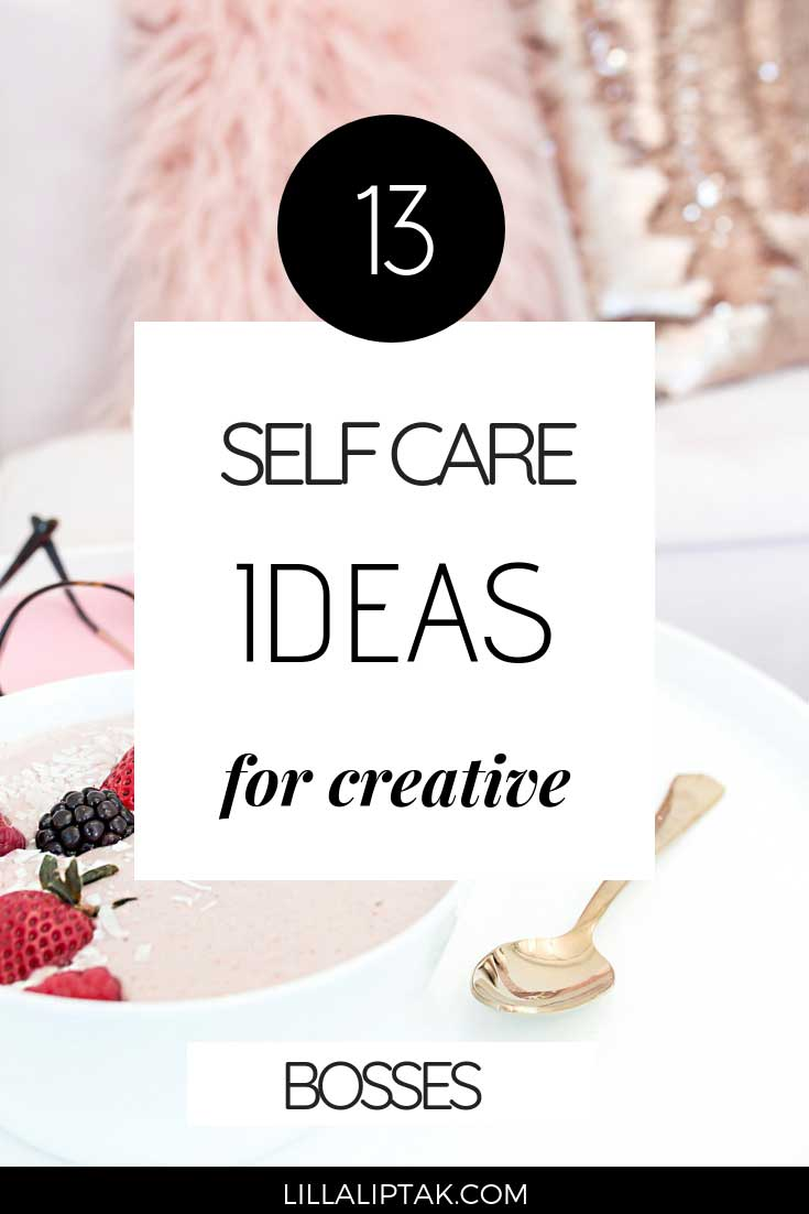 Check out these 13 self care ideas for creative bosses and learn how to pamper your body, mind and soul after a hard day via lillaliptak.com #selflove #selfcare #girlbosses #lillaliptak