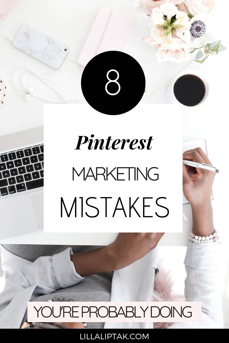 Learn how to avoid 8 Pinterest marketing mistakes most people are doing via lillaliptak.com #pinteresttips #pinterestmarketing #bloggingforbeginners #growblogtraffic #lillaliptak