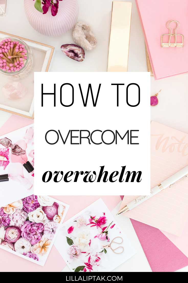 Learn how to overcome overwhelm and reach your goals via lillaliptak.com #dealwithstress #overwhelm #goalsetting #productivitytips #worklifebalance #lillaliptak