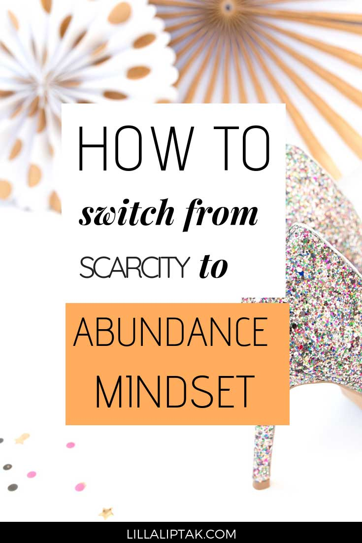 Learn how to switch from scarcity to abundance mindset and create the life and business of your dreams via lillaliptak.com #abundancemindset #mindsetiseverything #lifegoals #intentionalliving #lillaliptak