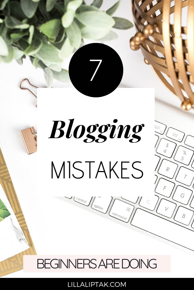 Learn about the 7 things not to do when you want to start a money making blog aka online business via lillaliptak.com #bloggingtips #bloggingforbeginners #startingablog #startingabusiness #lillaliptak