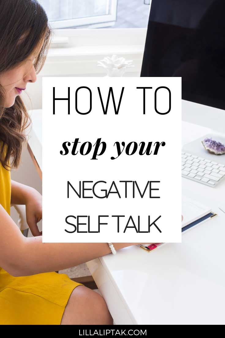Learn how to stop your negative self-talk and create the life and business of your dreams instead via lillaliptak.com #selftalk #mindsetiseverything #intentionalliving #lillaliptak