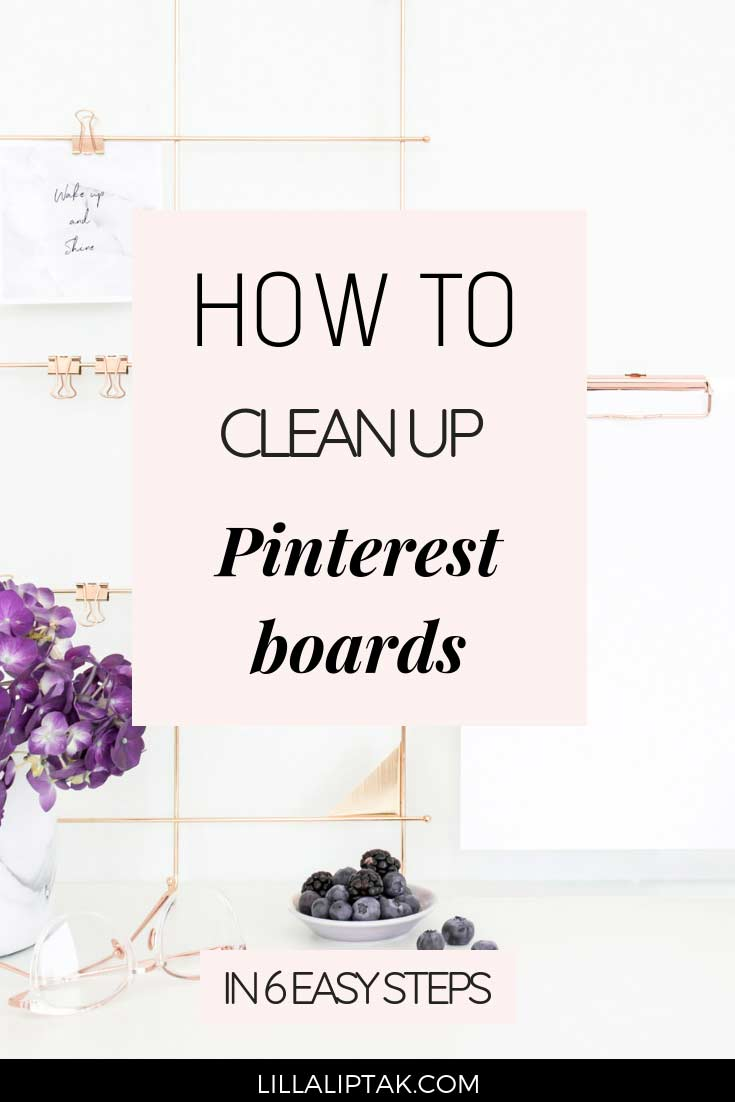 Learn how to clean up Pinterest boards the right way and increase your success on Pinterest via lillaliptak.com #pinteresttips #bloggingtips #bloggingforbeginners #lillaliptak